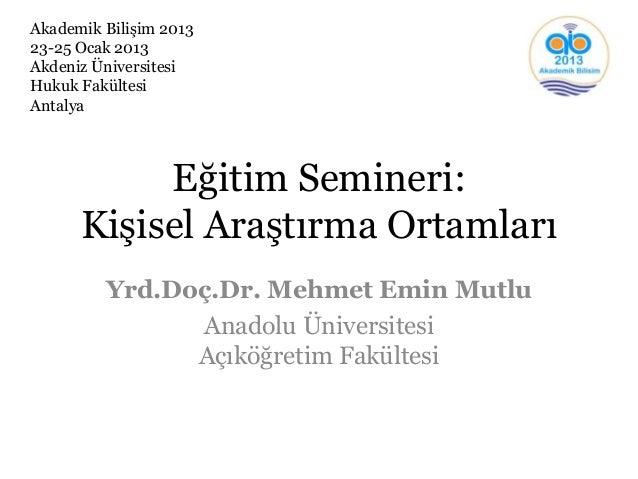 Akademik Bilişim 201323-25 Ocak 2013Akdeniz ÜniversitesiHukuk FakültesiAntalya           Eğitim Semineri:      Kişisel Ara...