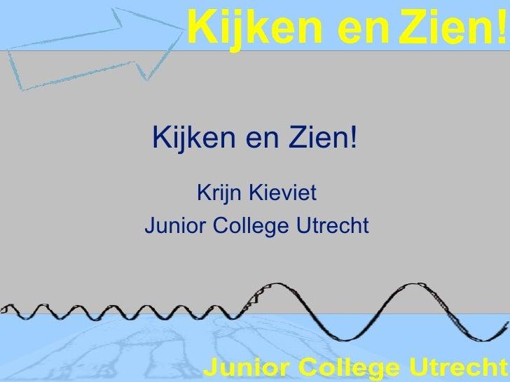 Kijken en Zien! Krijn Kieviet Junior College Utrecht