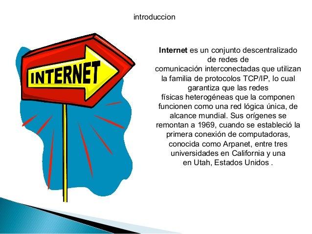 introduccion  Internet es un conjunto descentralizado de redes de comunicación interconectadas que utilizan la familia de ...