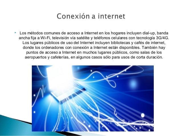   Los métodos comunes de acceso a Internet en los hogares incluyen dial-up, banda ancha fija aWi-Fi, televisión vía saté...
