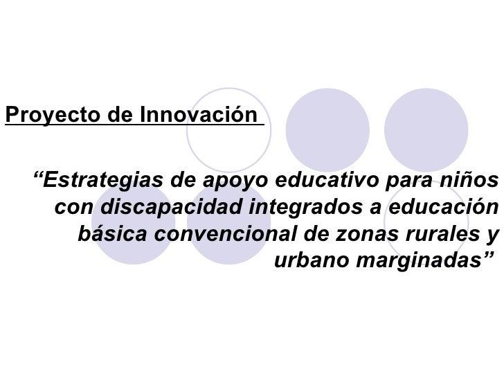 """Proyecto de Innovación  """" Estrategias de apoyo educativo para niños con discapacidad integrados a educación básica convenc..."""