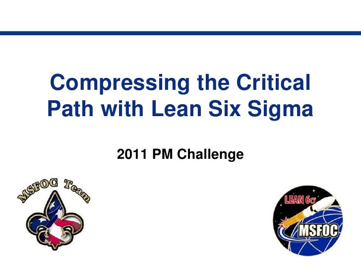 Compressing the CriticalPath with Lean Six Sigma      2011 PM Challenge