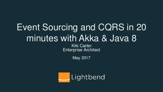 Kiki Carter Enterprise Architect May 2017 Event Sourcing and CQRS in 20 minutes with Akka & Java 8