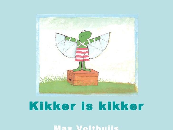 <ul><li>Kikker is kikker </li></ul><ul><li>Max Velthuijs </li></ul>