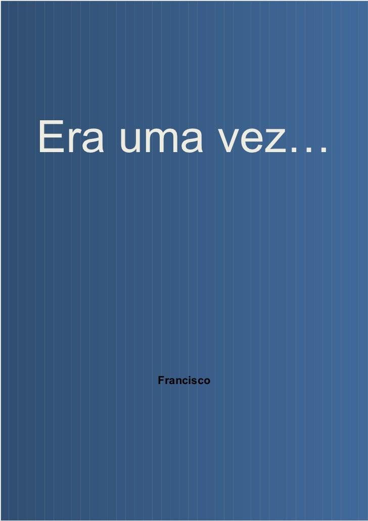 Era uma vez…    Francisco