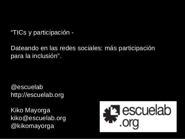 """""""TICs y participación -Dateando en las redes sociales: más participaciónpara la inclusión"""".@escuelabhttp://escuelab.orgKik..."""