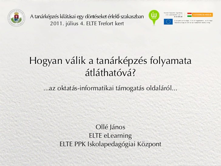 A tanárképzés kilátásai egy döntéseket érlelő szakaszban         2011. július 4. ELTE Trefort kertHogyan válik a tanárképz...