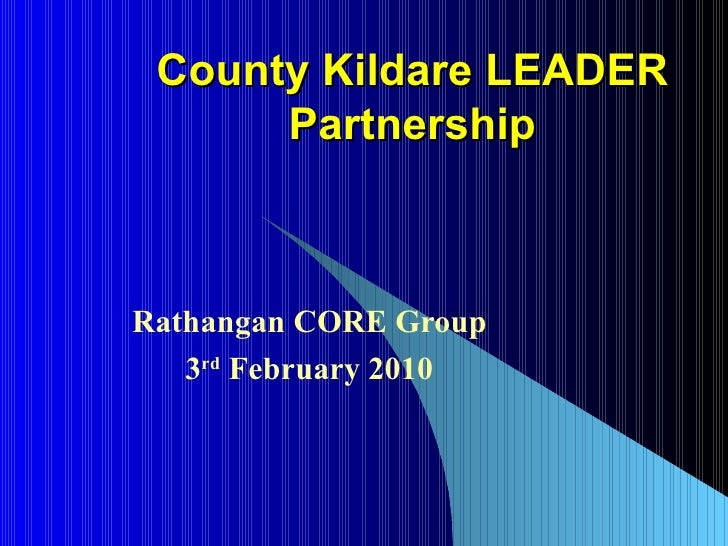 County Kildare LEADER Partnership Rathangan CORE Group 3 rd  February 2010