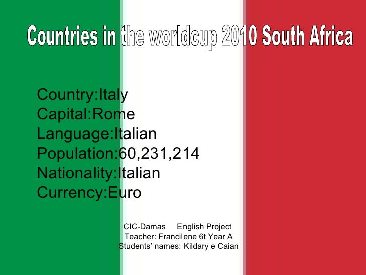 Country:Italy Capital:Rome Language:Italian Population:60,231,214 Nationality:Italian Currency:Euro CIC-Damas  English Pro...