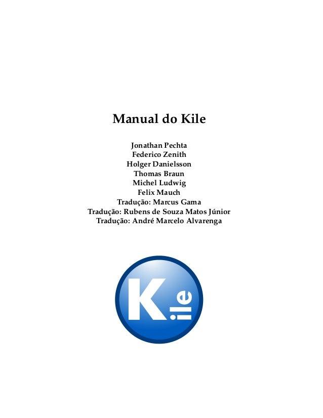 Manual do Kile Jonathan Pechta Federico Zenith Holger Danielsson Thomas Braun Michel Ludwig Felix Mauch Tradução: Marcus G...
