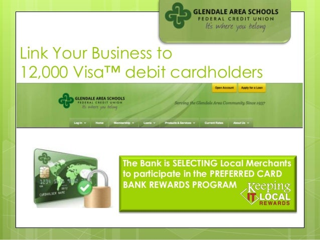 Link Your Business to12,000 Visa™ debit cardholders            The Bank is SELECTING Local Merchants            to partici...