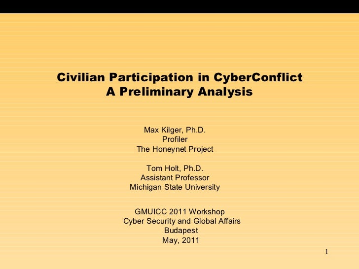 Civilian Participation in CyberConflict        A Preliminary Analysis               Max Kilger, Ph.D.                   Pr...