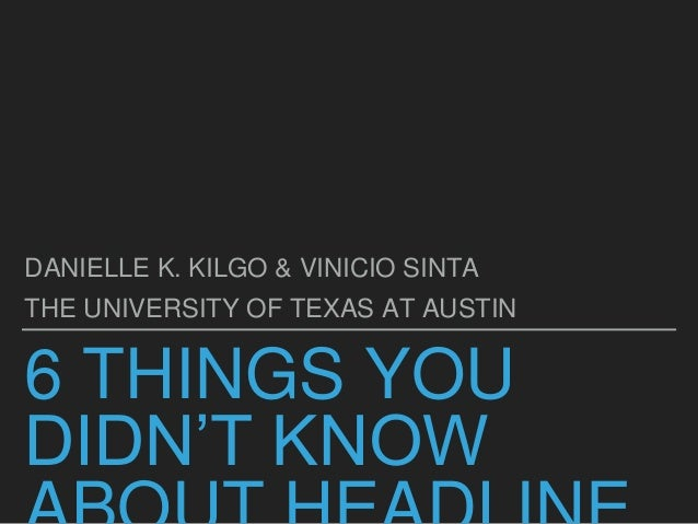 6 THINGS YOU DIDN'T KNOW DANIELLE K. KILGO & VINICIO SINTA THE UNIVERSITY OF TEXAS AT AUSTIN