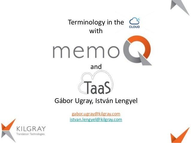 Terminology in the with  and  Gábor Ugray, István Lengyel gabor.ugray@kilgray.com istvan.lengyel@kilgray.com