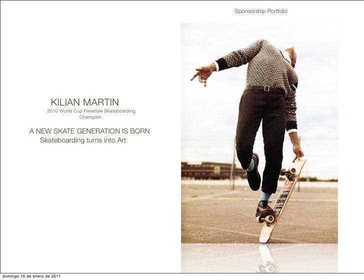 Sponsorship Portfolio                      KILIAN MARTIN                    2010 World Cup Freestyle Skateboarding        ...