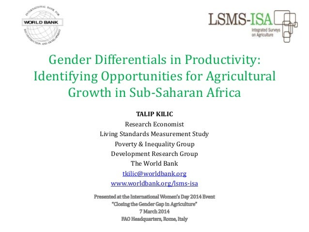 Gender Differentials in Productivity: Identifying Opportunities for Agricultural Growth in Sub-Saharan Africa TALIP KILIC ...