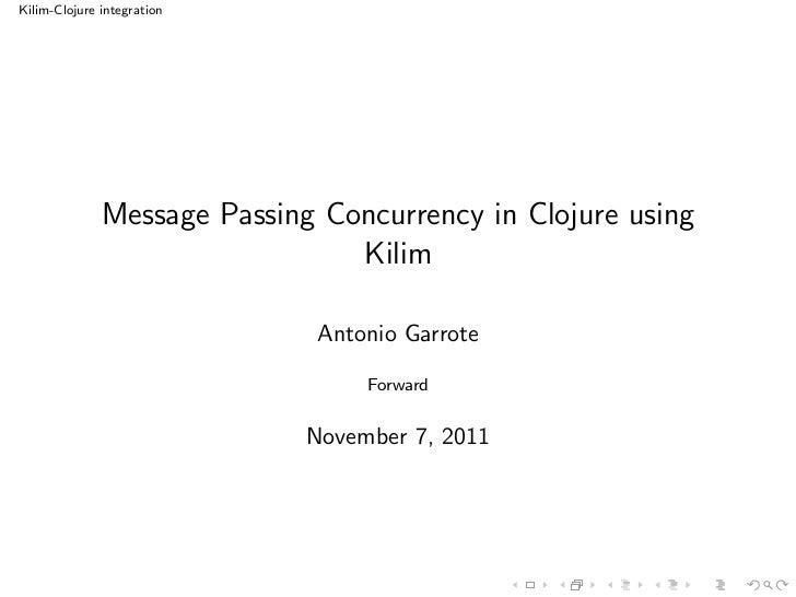 Kilim-Clojure integration              Message Passing Concurrency in Clojure using                                Kilim  ...