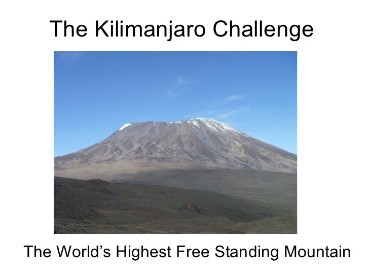 The Kilimanjaro Challenge The World's Highest Free Standing Mountain