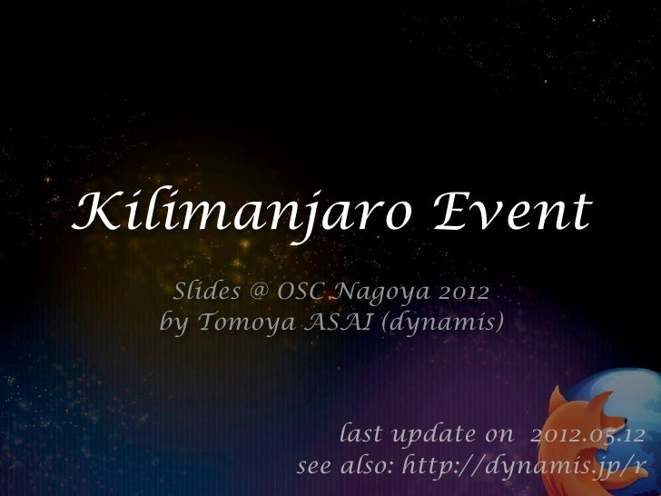Kilimanjaro Event   Slides @ OSC Nagoya 2012  by Tomoya ASAI (dynamis)               last update on 2012.05.12           s...