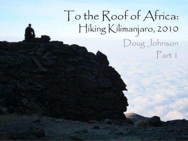 To the Roof of Africa: Hiking Kilimanjaro, 2010 Doug Johnson Part 1