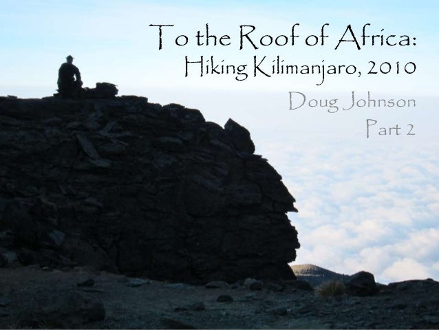 To the Roof of Africa: Hiking Kilimanjaro, 2010 Doug Johnson Part 2