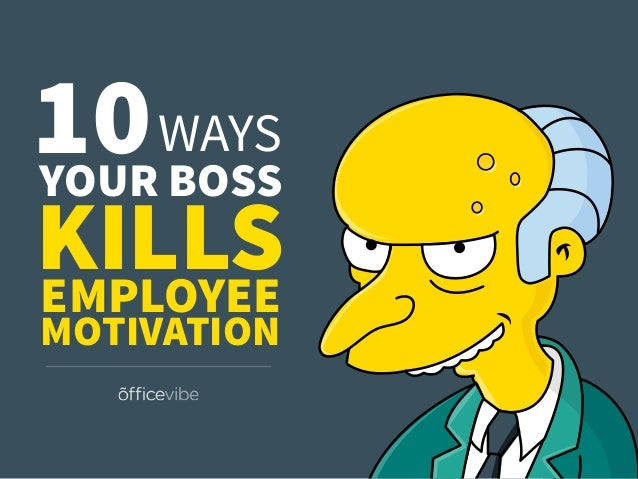 10WAYS YOUR BOSS KILLSEMPLOYEE MOTIVATION