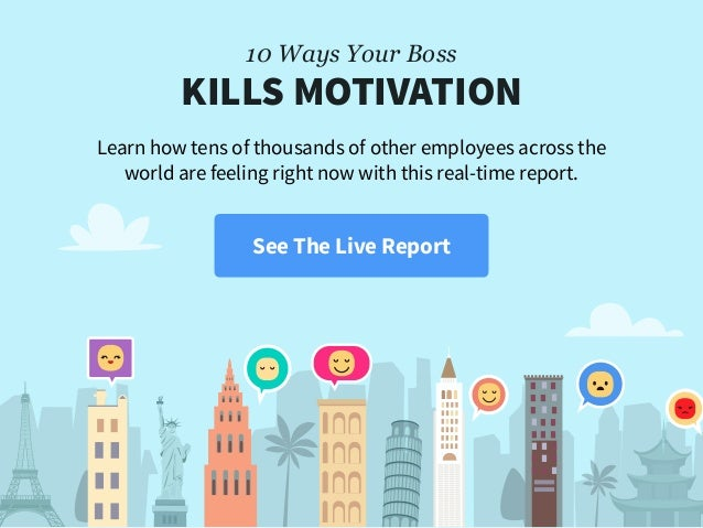 10 Ways Your Boss KILLS MOTIVATION Learn how tens of thousands of other employees across the world are feeling right now ...