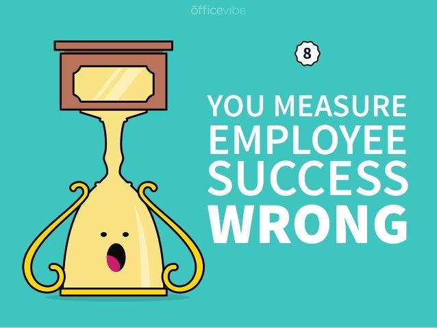 YOU MEASURE EMPLOYEE WRONG SUCCESS