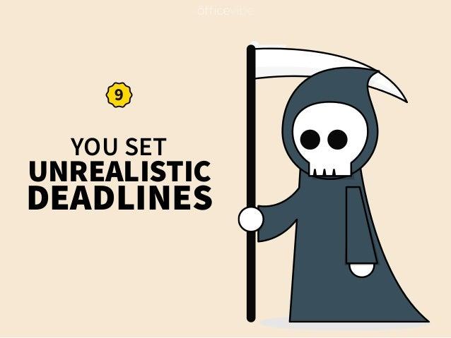 YOU SET UNREALISTIC DEADLINES