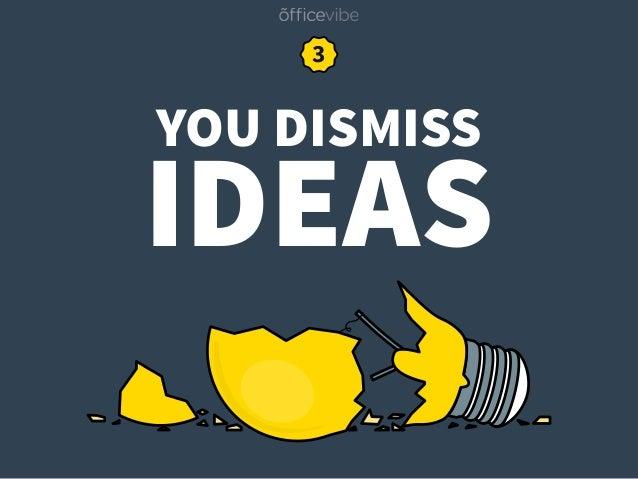 YOU DISMISS IDEAS