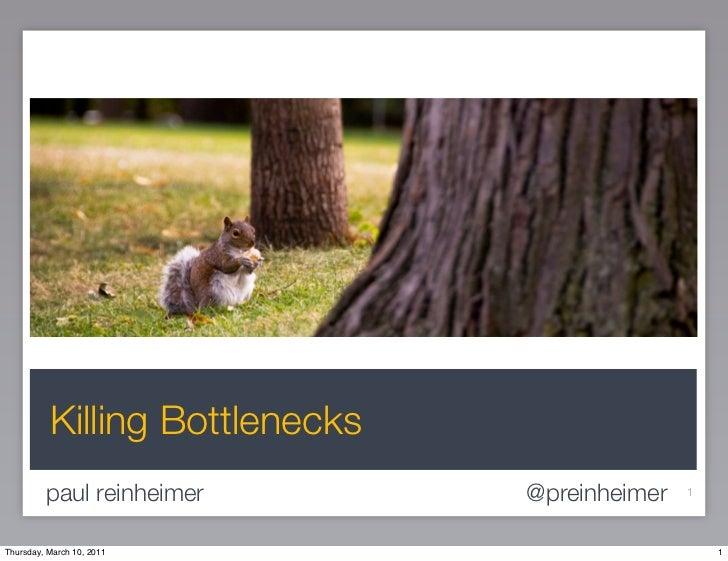 Killing Bottlenecks         paul reinheimer        @preinheimer   1Thursday, March 10, 2011                           1