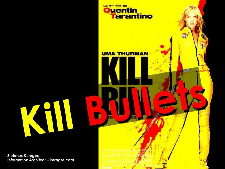 Kill  Bullets Stefanos Karagos  Information Architect – karagos.com
