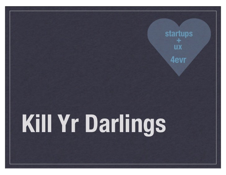startups                   +                  ux                   4evrKill Yr Darlings