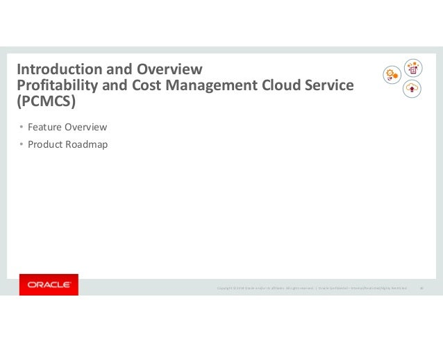 Copyright © 2014 Oracle and/or its affiliates. All rights reserved. | Introduction and Overview Profitability and Cost Man...