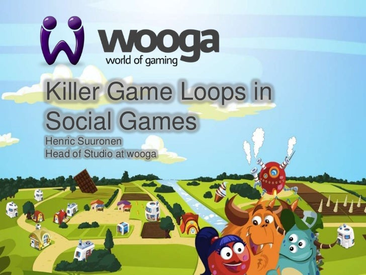 Killer Game Loops in Social Games<br />Henric Suuronen<br />Head of Studio at wooga<br />