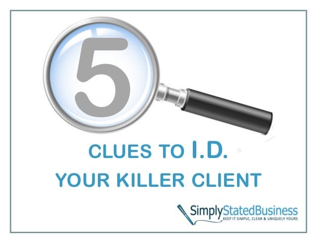 CLUES TO  I.D.  YOUR KILLER CLIENT