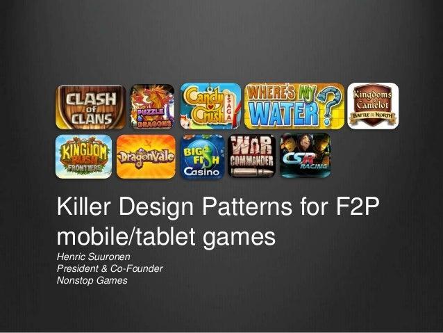 Killer Design Patterns for F2P mobile/tablet games Henric Suuronen President & Co-Founder Nonstop Games