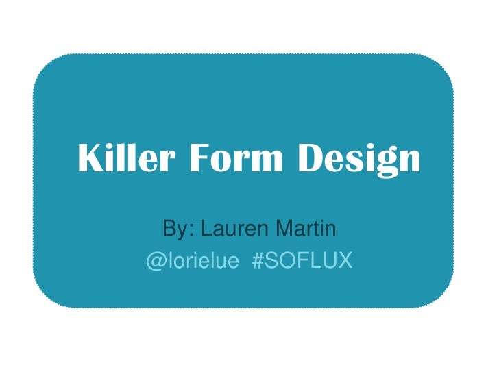 Killer Form Design<br />By: Lauren Martin<br />@lorielue  #SOFLUX<br />