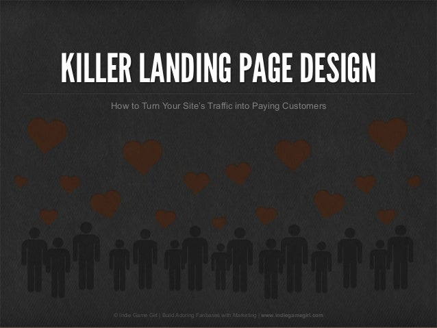 KILLER LANDING PAGE DESIGN How to Turn Your Site's Traffic into Paying Customers  © Indie Game Girl | Build Adoring Fanbas...