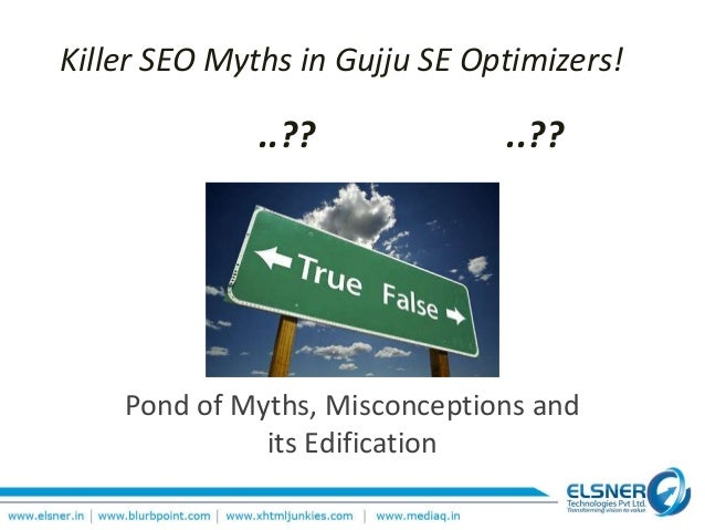 Killer SEO Myths in Gujju SE Optimizers! Pond of Myths, Misconceptions and its Edification ..?? ..??