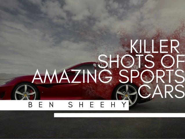 Killer Shots of Amazing Sports Cars | Ben Sheehy