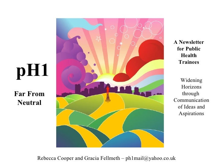 pH1 A Newsletter for Public Health Trainees Far From Neutral Widening Horizons through  Communication of Ideas and Aspirat...