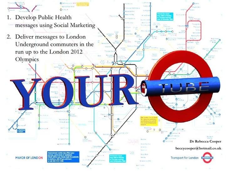 <ul><li>Develop Public Health messages using Social Marketing  </li></ul><ul><li>Deliver messages to London Underground co...