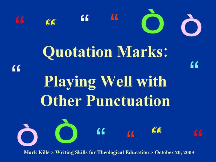 """Quotation Marks: Playing Well with Other Punctuation """" """" """" """" """" """" """" """" """" """" """" """" """" """" Mark Kille  > Writing Skills for Theologi..."""