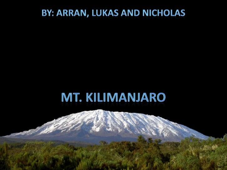 By: Arran, Lukas and Nicholas<br />Mt. Kilimanjaro<br />