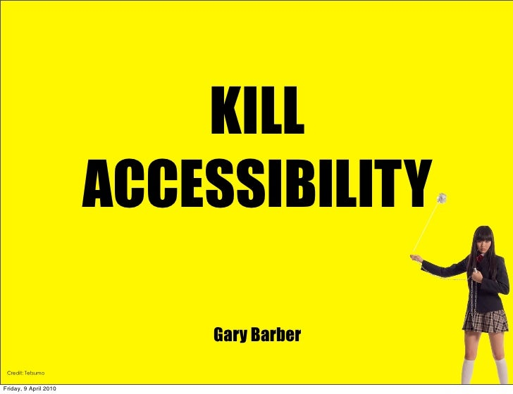 KILL                        ACCESSIBILITY                             Gary Barber  Friday, 9 April 2010