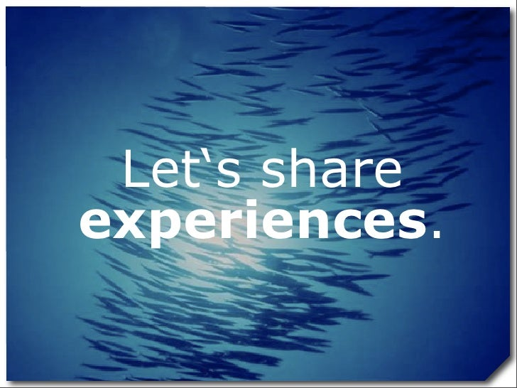 Let's share experiences.
