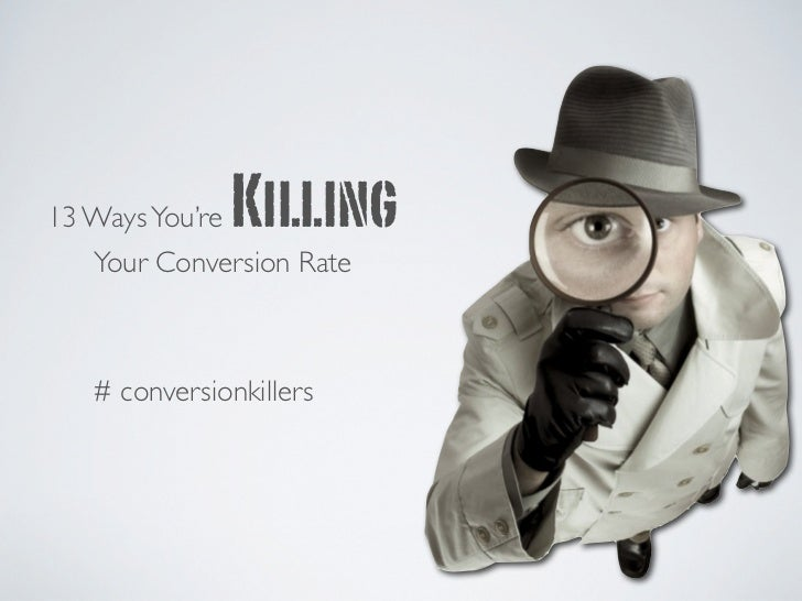 13 Ways You'reKilling   Your Conversion Rate   # conversionkillers