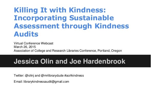Killing It with Kindness: Incorporating Sustainable Assessment through Kindness Audits Jessica Olin and Joe Hardenbrook Vi...