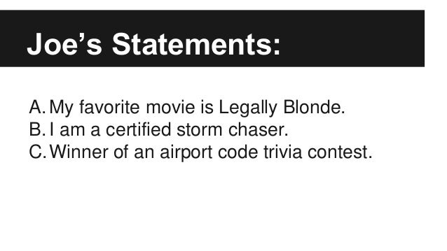 A. My favorite movie is Legally Blonde. B. I am a certified storm chaser. C.Winner of an airport code trivia contest. Joe'...